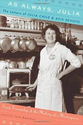 As Always, Julia: The Letters of Julia Child and Avis DeVoto: Food, Friendship, and the Making of a Masterpiece - Reardon, Joan