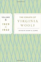 The Essays of Virginia Woolf, Volume 5: 1929-1932 - Woolf, Virginia / Clarke, Stuart N.
