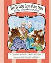 The Taxing Case of the Cows: A True Story about Suffrage - Van Rynbach, Iris / Shea, Pegi Deitz / McCully, Emily Arnold