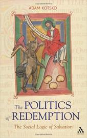 The Politics of Redemption: The Social Logic of Salvation - Kotsko, Adam