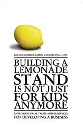 Building a Lemonade Stand Is Not Just for Kids Anymore: Entrepreneurial Traits and Resources for Developing a Business - Ramirez-Damon, Dulce M. / Tuma, Concepcion L.