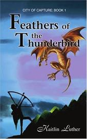 Feathers of the Thunderbird: City of Capture: Book 1 - Luther, Kaitlin
