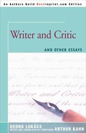 Writer and Critic: And Other Essays - Kahn, Arthur D. / Lukacs, Georg