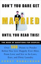 Don't You Dare Get Married Until You Read This!: The Book of Questions for Couples - Donaldson, Corey