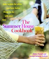 The Summer House Cookbook: Easy Recipes for When You Have Better Things to Do with Your Time - Ponzek, Debra / Delaney Graham, Geralyn / Graham, Geralyn Delaney