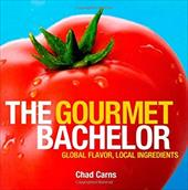 The Gourmet Bachelor: Global Flavor, Local Ingredients - Carns, Chad / Gitin, Sasha