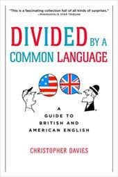 Divided by a Common Language: A Guide to British and American English - Davies, Christopher