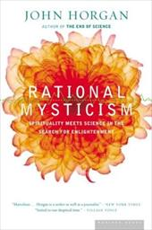 Rational Mysticism: Dispatches from the Border Between Science and Spirituality - Horgan, John