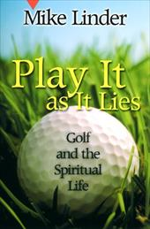 Play It as It Lies: Golf and the Spiritual Life - Linder, Mike