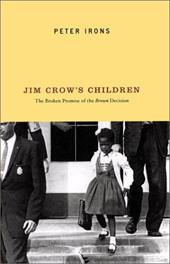 Jim Crow's Children: The Broken Promise of the Brown Decision - Irons, Peter H.