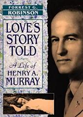 Love's Story Told: A Life of Henry A. Murray - Robinson, Forrest G.