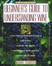 Simon & Schuster's Beginner's Guide to Understanding Wine - Schuster, Michael