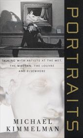 Portraits: Talking with Artists at the Met, the Modern, the Louvre, and Elsewhere - Kimmelman, Michael
