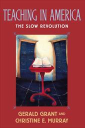 Teaching in America: The Slow Revolution - Grant, Gerald / Murray, Christine E.