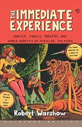 The Immediate Experience: Movies, Comics, Theatre, and Other Aspects of Popular Culture - Warshow, Robert / Abel, Sherry / Trilling, Lionel