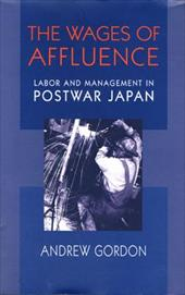The Wages of Affluence: Labor and Management in Postwar Japan - Gordon, Andrew