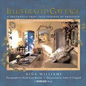 Country Living the Illustrated Cottage: A Decorative Fairy Tale Inspired by Provence - Williams, Nina / Country Living Magazine / The Editors of Country Living Gardener