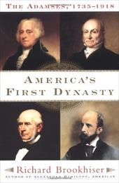 America's First Dynasty: The Adamses, 1735-1918 - Brookhiser, Richard
