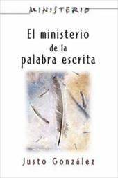 El Ministerio de La Palabra Escrita - Ministerio Series Aeth: The Ministry of the Written Word - Gonzalez, Justo L. / Assoc for Hispanic Theological Education