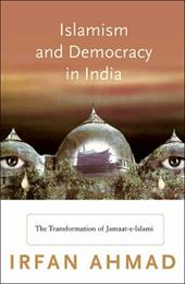 Islamism and Democracy in India: The Transformation of Jamaat-E-Islami - Ahmad, Irfan