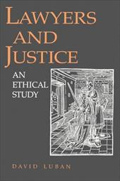 Lawyers and Justice: An Ethical Study - Luban, David