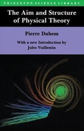 The Aim and Structure of Physical Theory - Duhem, Pierre M. / Wiener, Philip P. / Vuillemin, Jules