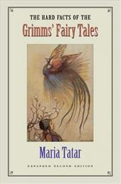 The Hard Facts of the Grimms' Fairy Tales - Tatar, Maria M.
