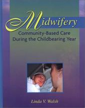Midwifery: Community-Based Care During the Childbearing Year - Walsh, Linda V.