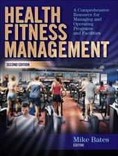 Health Fitness Management: A Comprehensive Resource for Managing and Operating Programs and Facilities - Bates, Mike