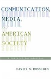 Communication, Media, and American Society: A Critical Introduction - Rossides, Daniel W.