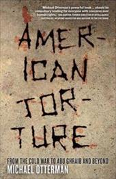 American Torture: From the Cold War to Abu Ghraib and Beyond - Otterman, Michael