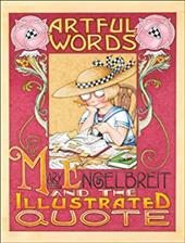 Artful Words: Mary Engelbreit and the Illustrated Quote - Engelbreit, Mary / Regan, Patrick
