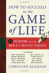 How to Succeed in the Game of Life: 34 Interviews with the World's Greatest Coaches - Klemash, Christian