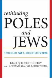 Rethinking Poles and Jews: Troubled Past, Brighter Future - Cherry, Robert / Orla-Bukowska, Annamaria