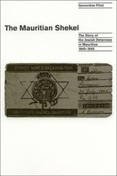 The Mauritian Shekel: The Story of Jewish Detainees in Mauritius, 1940-1945 - Pitot, Genevieve