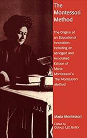 The Montessori Method: The Origins of an Educational Innovation: Including an Abridged and Annotated Edition of Maria Montessori's - Gutek, Gerald Lee / Montessori, Maria