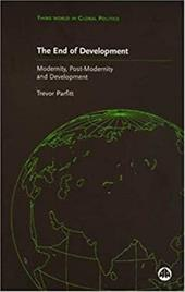 The End of Development?: Modernity, Post-Modernity and Development - Parfitt, Trevor