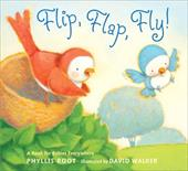 Flip, Flap, Fly!: A Book for Babies Everywhere - Root, Phyllis / Walker, David