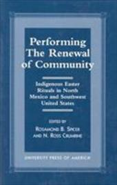 Performing the Renewal of Community: Indigenous Easter Rituals in North Mexico and Southwest United States - Crumrine, Ross N. / Spicer, Rosamond B. / Crumrine, N. Ross