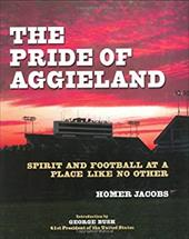The Pride of Aggieland: Spirit and Football at a Place Like No Other - Jacobs, Homer