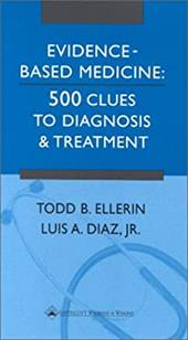 Evidence-Based Medicine: 500 Clues to Diagnosis and Treatment - Ellerin, Todd B. / Diaz, Luis A.