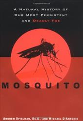 Mosquito: A Natural History of Man's Most Persistent and Deadly Foe - Spielman, Andrew / D'Antonio, Michael / Spielman, A.