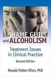 Shame, Guilt, and Alcoholism: Treatment Issues in Clinical Practice, Second Edition - Potter-Efron, Ronald T. / Potter-Efron, Ron / Carruth, Bruce