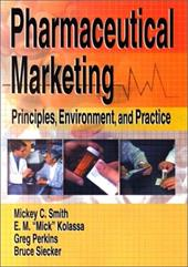 Pharmaceutical Marketing: Principles, Environment, and Practice - Taylor, Bonnie Highsmith / Smith, Mickey C. / Kolassa, E. M. (Mick)
