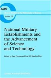 National Military Establishments and the Advancement of Science and Technology: Studies in 20th Century History - Forman, Paul / Sanchez-Ron, Josi M. / Forman, P.