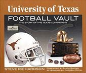 The University of Texas Football Vault: The Story of the Texas Longhorns - Richardson, Steve / Royal, Darrell / Brown, Mack