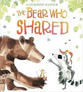 The Bear Who Shared - Rayner, Catherine