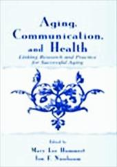 Aging, Communication, and Health: Linking Research and Practice for Successful Aging - Hummert, Mary L. / Nussbaum, Jon F.