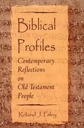 Biblical Profiles: Contemporary Reflections on Old Testament People - Faley, Roland J.