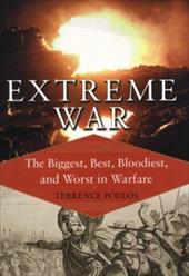 Extreme War: The Military Book Club's Encyclopedia of the Biggest, Fastest, Bloodiest, & Best in Warfare - Poulos, Terrence